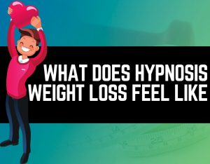 WHAT DOES HYPNOSIS WEIGHT LOSS FEEL LIKE