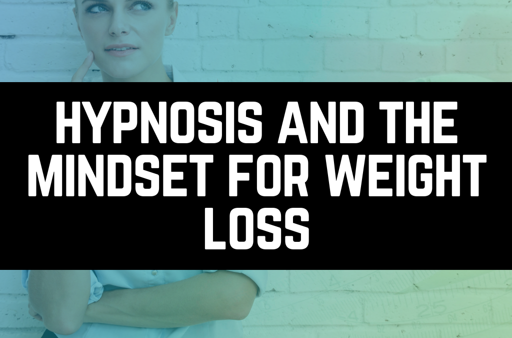 Hypnosis And The Mindset For Weight Loss