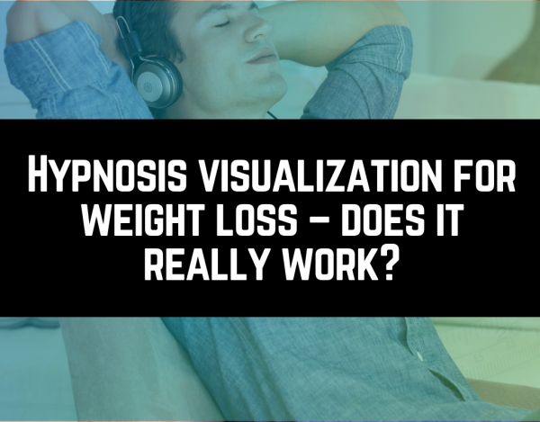 Hypnosis visualization for weight loss – does it really work?
