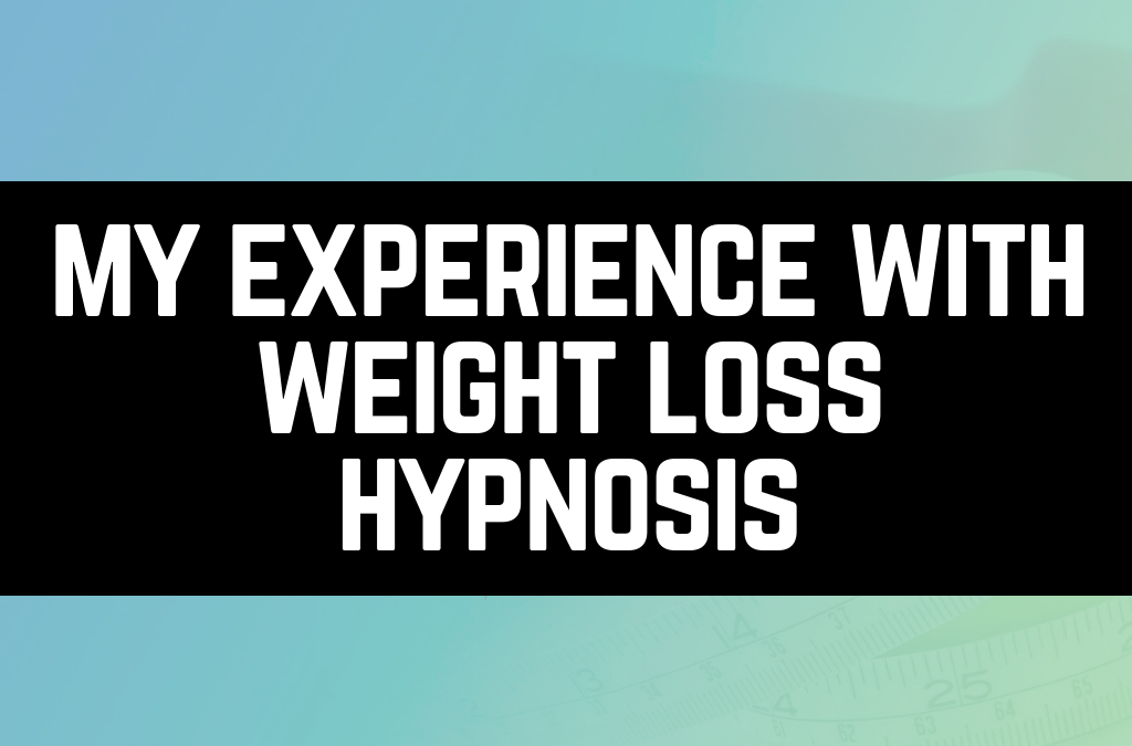 My Experience With Weight Loss Hypnosis