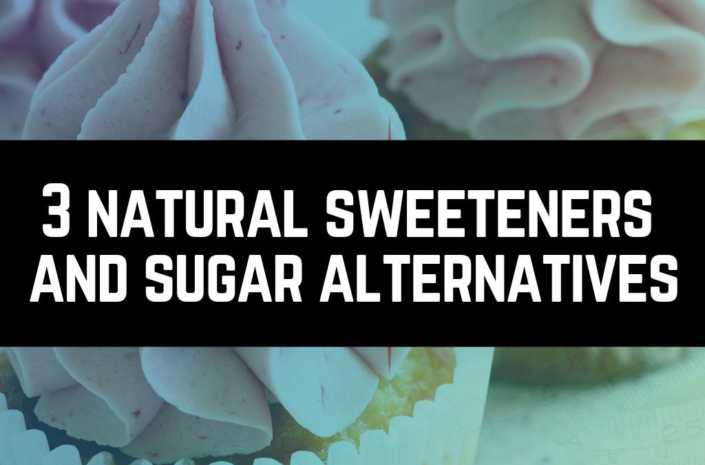 3 Natural Sweeteners and Sugar Alternatives